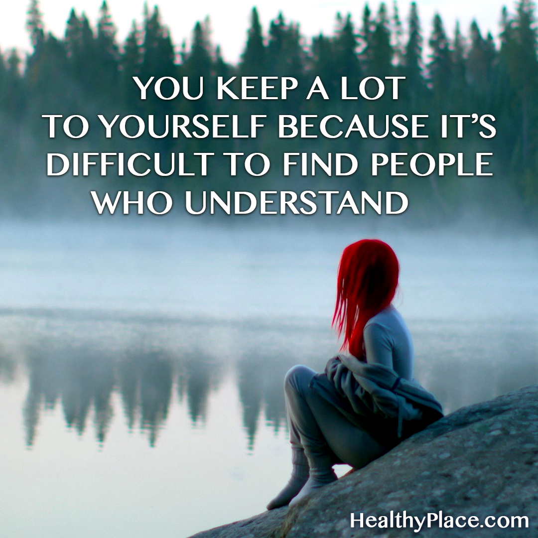 Quote on mental health stigma - You keep a lot to yourself because it's difficult to find people who understand.