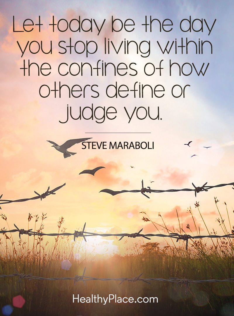 Mental health stigma quote - Let today be the day you stop living within the confines of how others define or judge you.