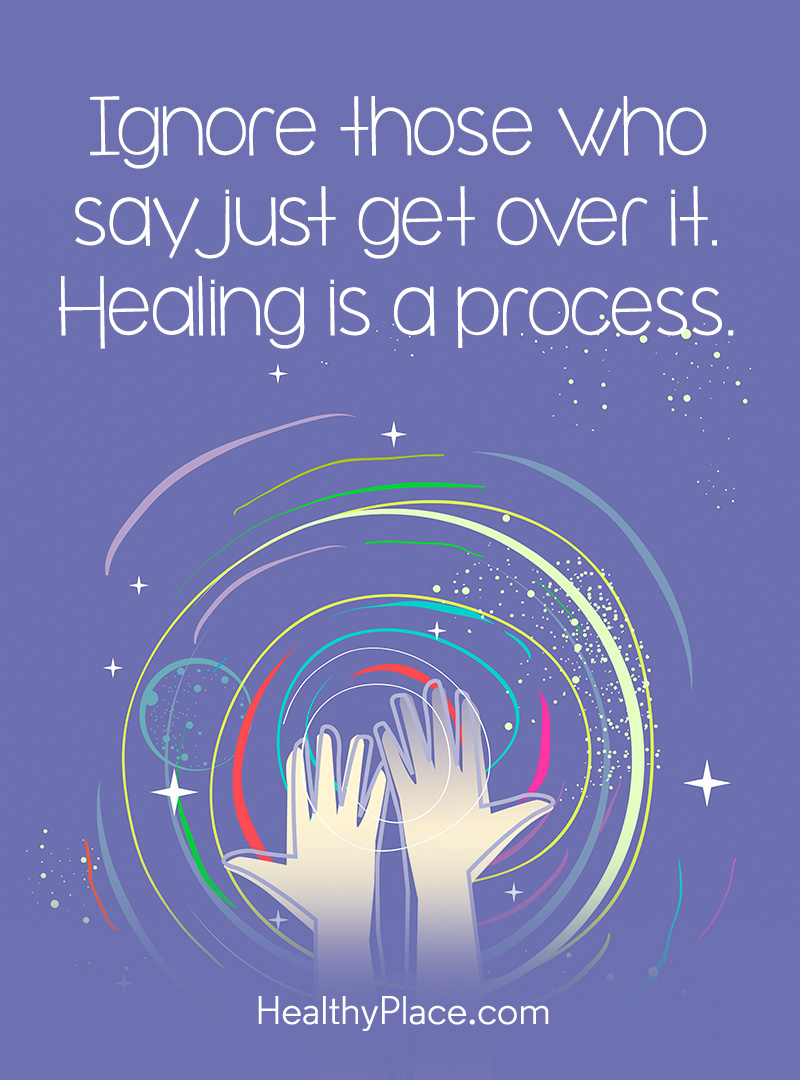 Quote on mental health stigma - Ignore those who say just get over it. Healing is a process.