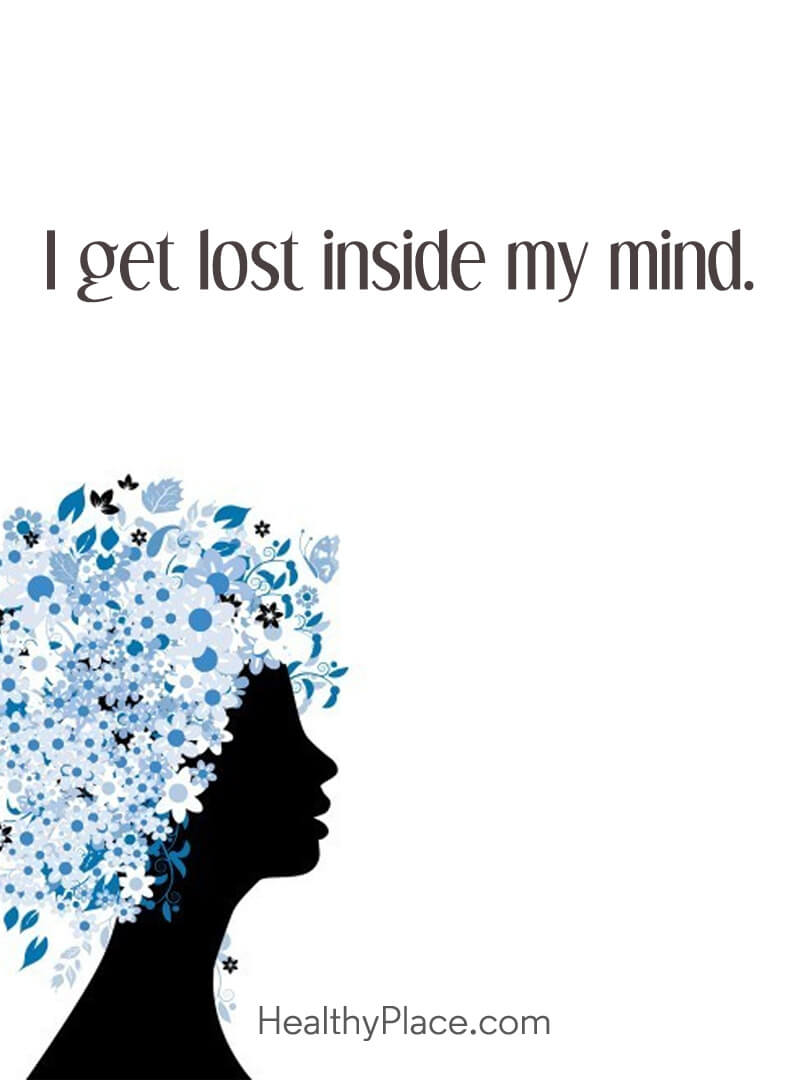 Quote on anxiety - I get lost inside my mind.