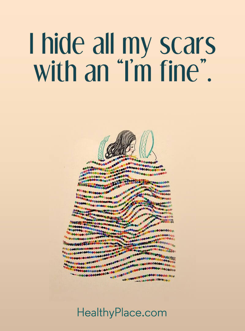 Mental illness quote - I hide all my scars with an I'm fine.