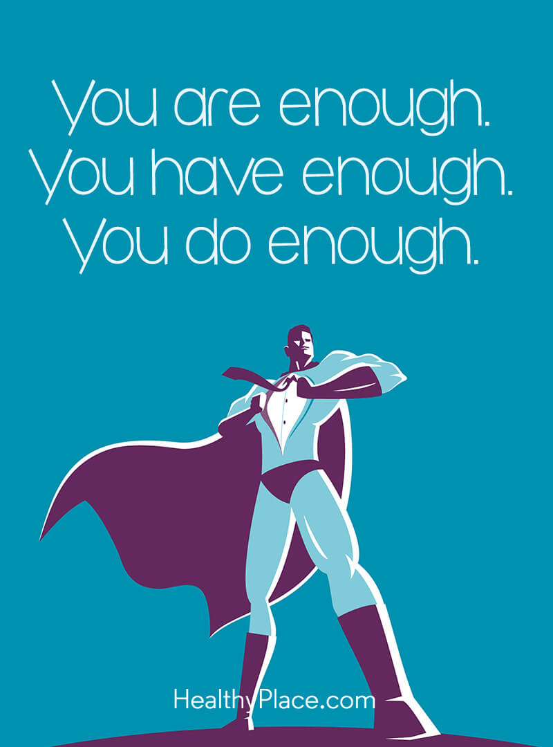 Mental illness quote - You are enough. You have enough. You do enough.