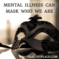 Mental Illness Can Mask Who We Are