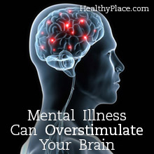 Mental Illness Can Overstimulate Your Brain