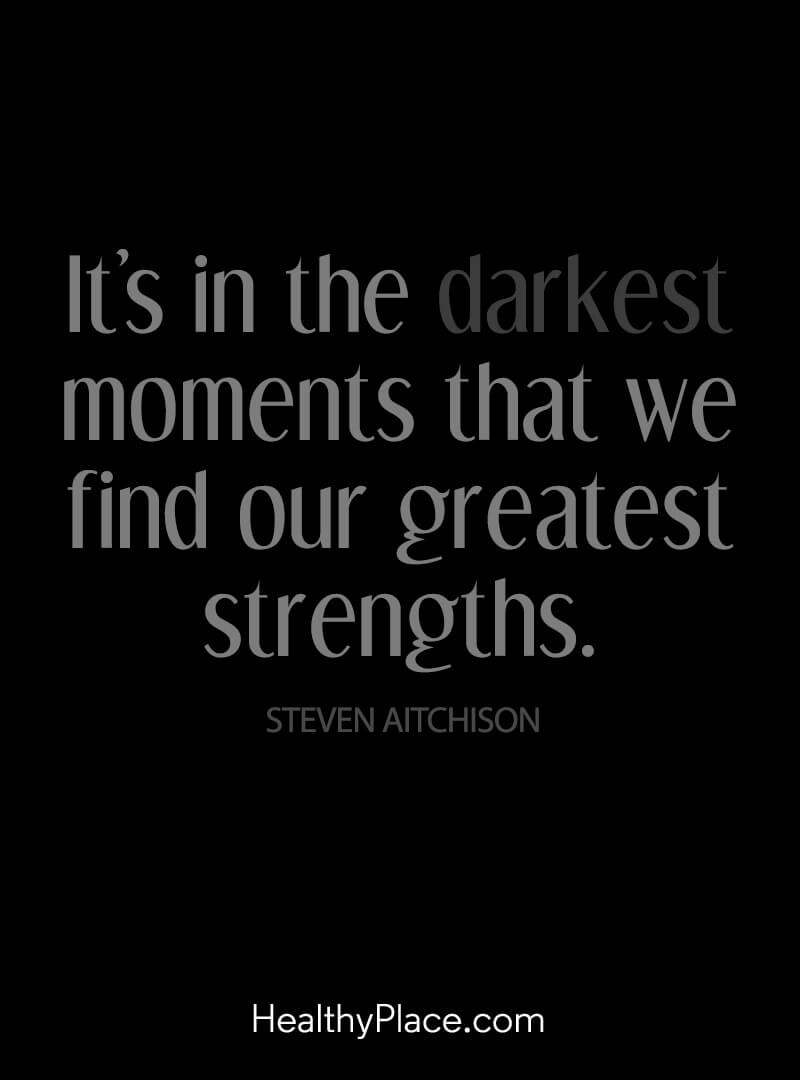 Quote about self-help - It's in the darkest moments that we find our greatest strengths.