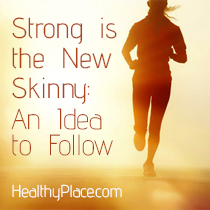 Strong is the New Skinny: An Idea to Follow
