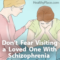 Don't Fear Visiting a Loved One With Schizophrenia