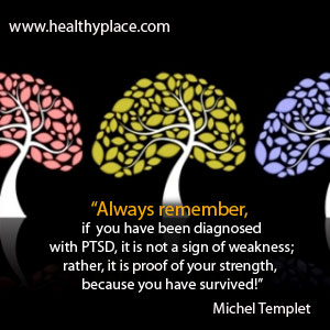 inspirational PTSD quote - Always remember, if you have been diagnosed with PTSD, it is not a sign of weakness; rather, it is proof of your strength, because you have survived