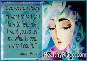 Depression poem by Amie Merz - I want to tell you how to help me. I want you to tell me what I need. I wish I could.