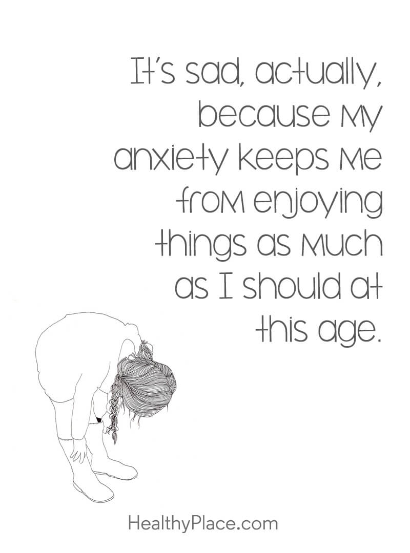 Image of: Phrases Quote On Anxiety Its Sad Actually Because My Anxiety Keeps Me From Enjoying Healthyplace Quotes On Anxiety Healthyplace