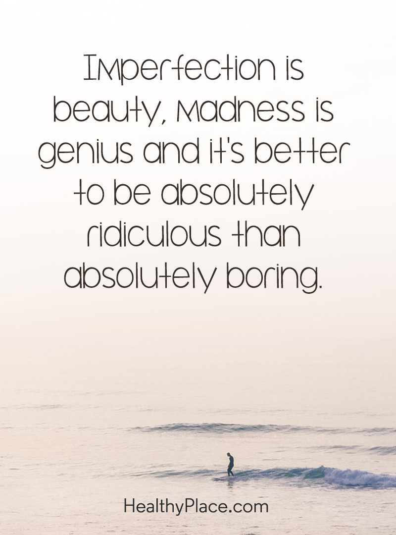 Quote on bipolar - Imperfection is beauty. Madness is genius and it's better to be absolutely ridiculous than absolutely boring.