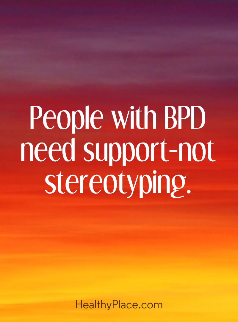 Quote about BPD - People with BPD need support-not stereotyping.