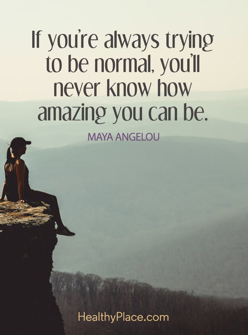 BPD quote - If you're always trying to be normal, you'll never know how amazing you can be.