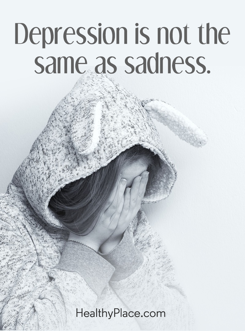 Depression quote - Depression is not the same as sadness.