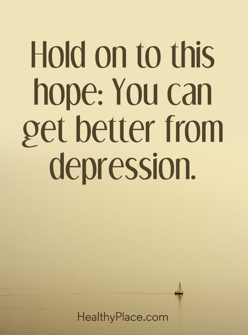 Quote on depression - Hold on to this hope: You can get better from depression.