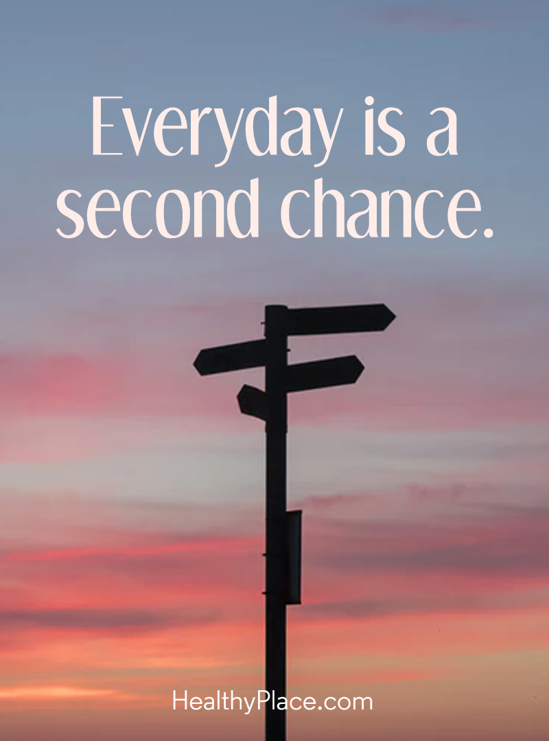Depression quote - Everyday is a second chance.