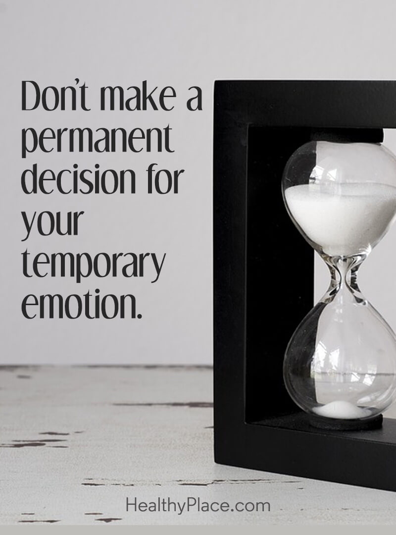 Quote on mental health - Don't make a permanent decision for your temporary emotion.