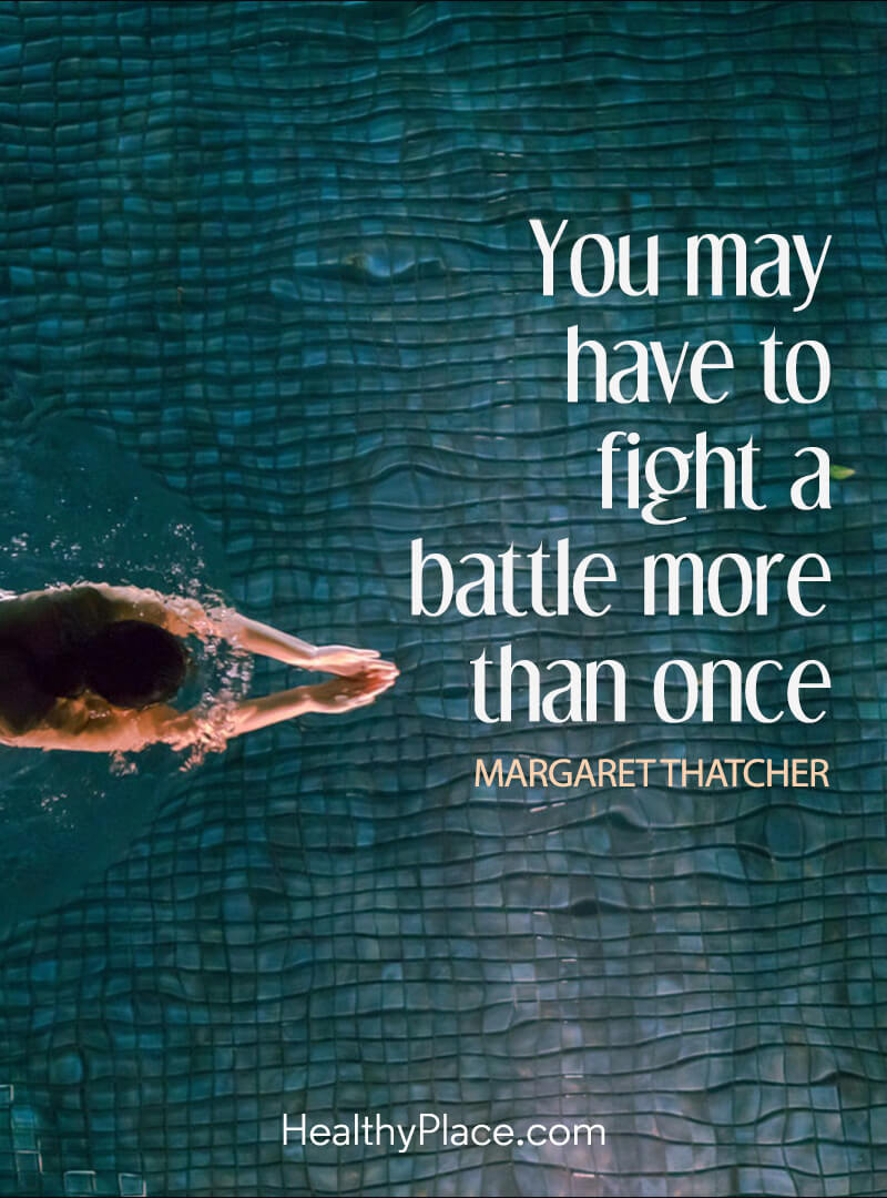 Mental illness quote - You may have to fight a battle more than once.