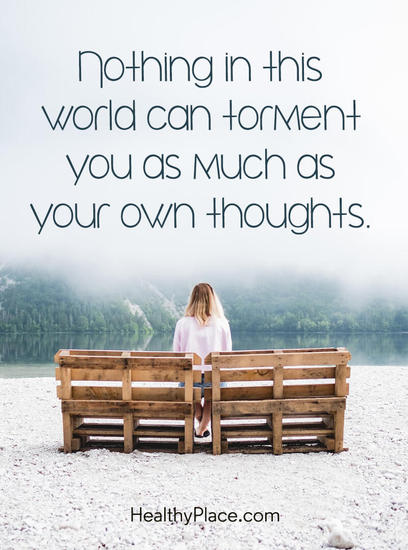 Quote on mental health - Nothing in this world can torment you as much as your own thoughts
