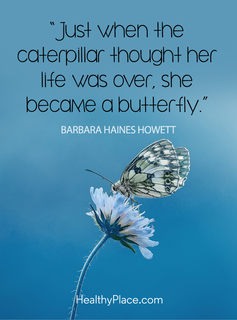 Positive affirmations like this one offer hope - Just when the caterpillar thought her life was over, she became a butterfly.