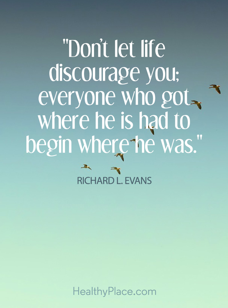 Positive thinking affirmation reminding us to just do it - Don't let life discourage you; everyone who got where he is had to begin where he was.