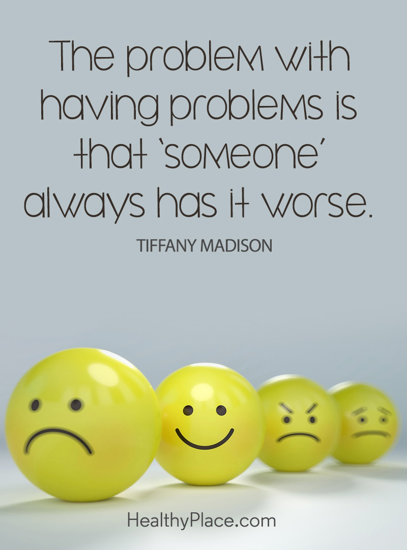 "Quote about PTSD - The problem with having problems is that ""someone"" always has it worse."