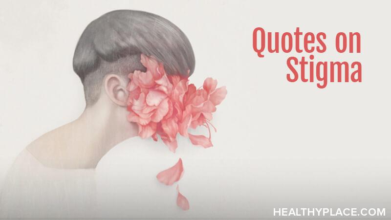 Quotes on Mental Illness Stigma | HealthyPlace