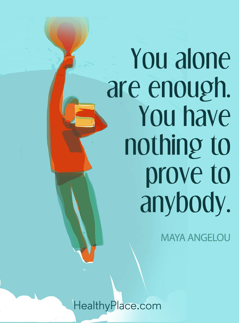 Quote about self-confidence - You alone are enough. You have nothing to prove to anybody.