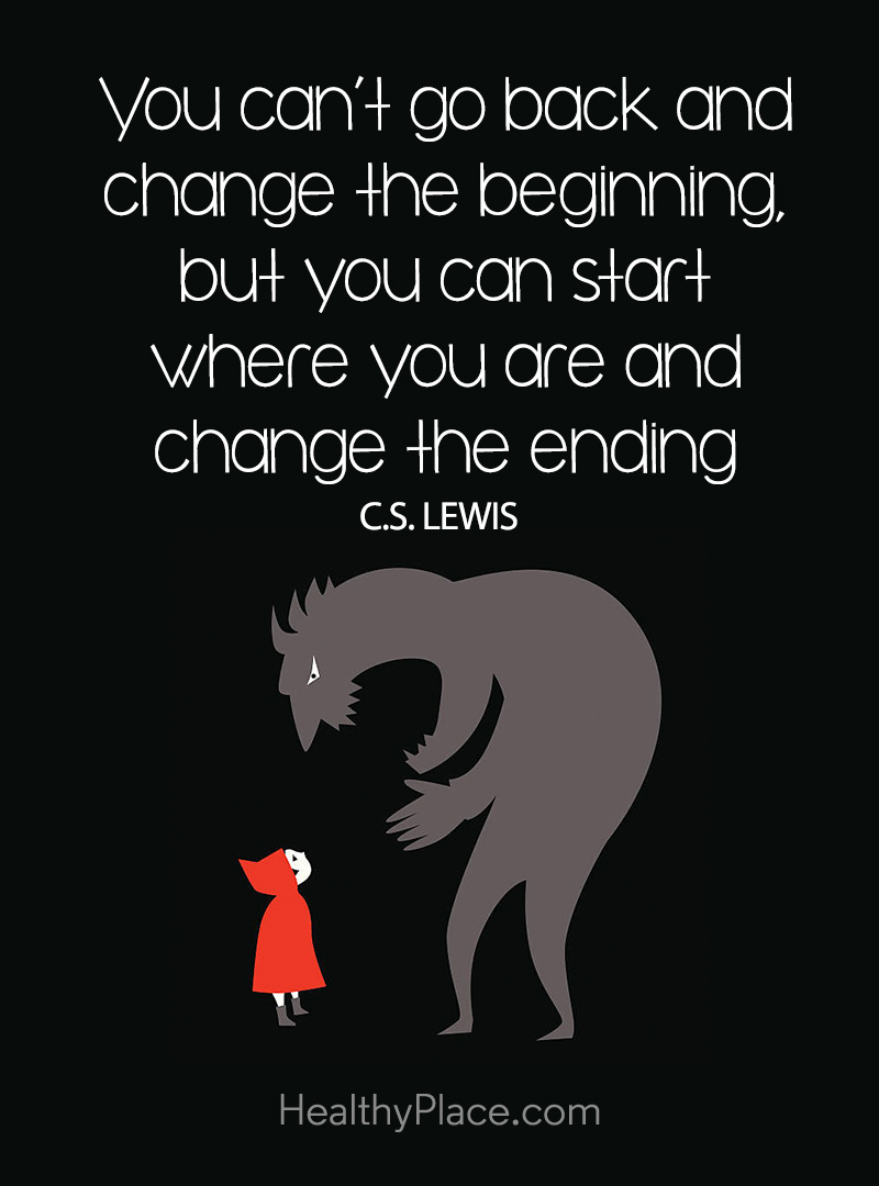 Self-help quote - You can't go back and change the beginning, but you can start where you are and change the ending.