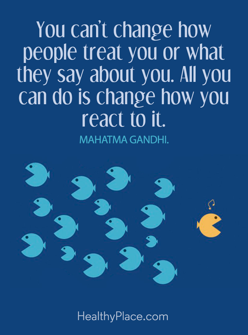 Self-improvement quote - You can't change how people treat you or what they say about you. All you can do is change how you react to it.