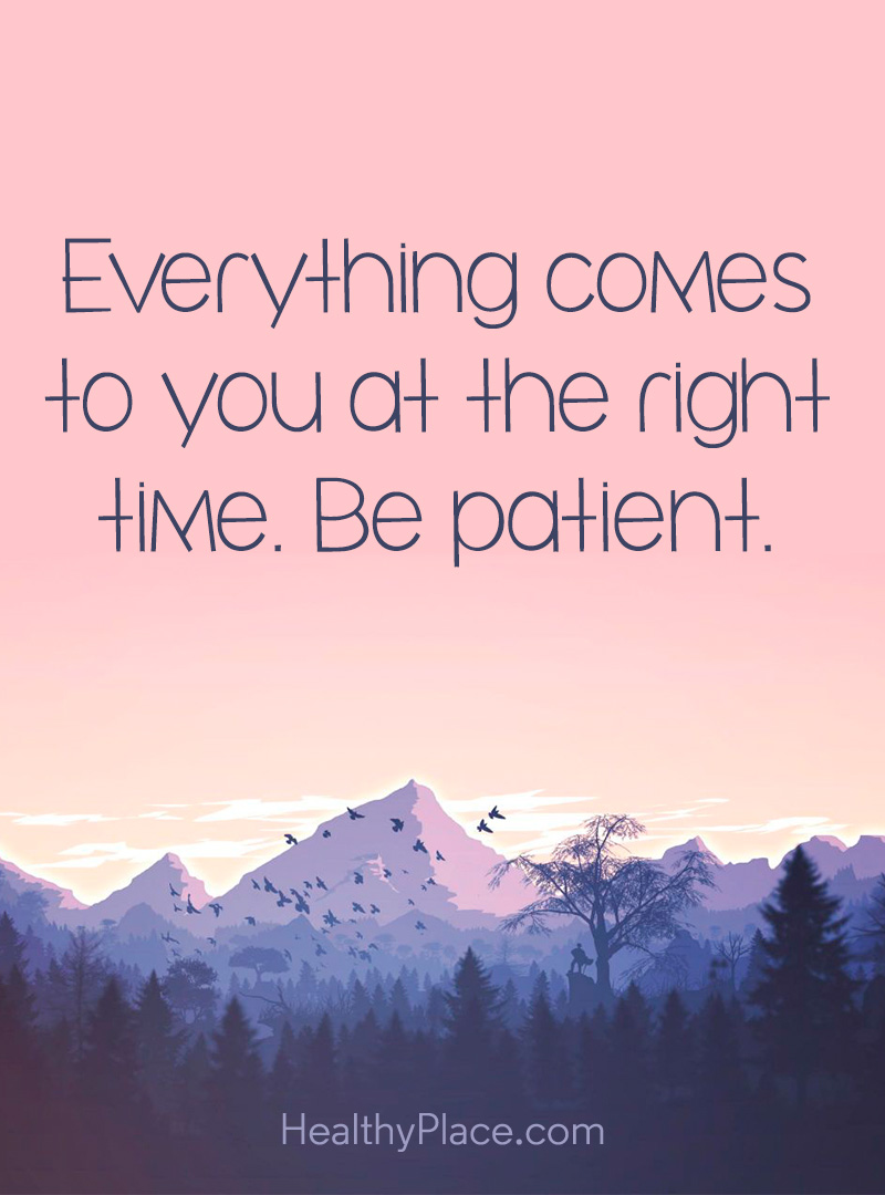 Quote about self-help - Everything comes to you at the right time. Be patient.