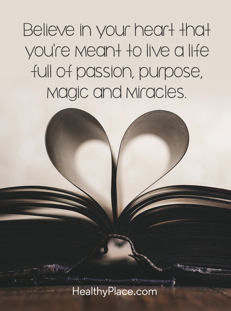 "Quote about self-help: ""Believe in your heart that you're meant to live a life full of passion, purpose, magic and miracles."""