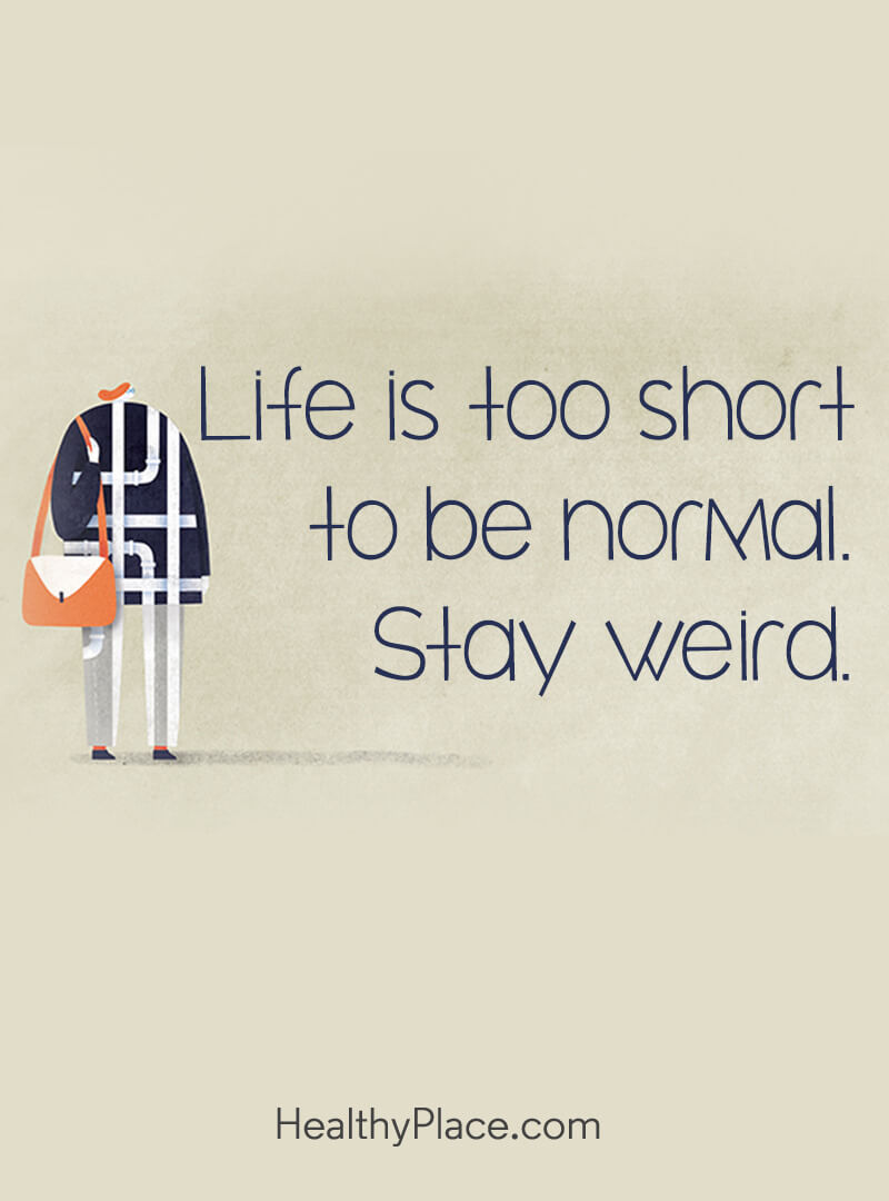 Self-improvement quote - Life is too short to be normal. Stay weird.
