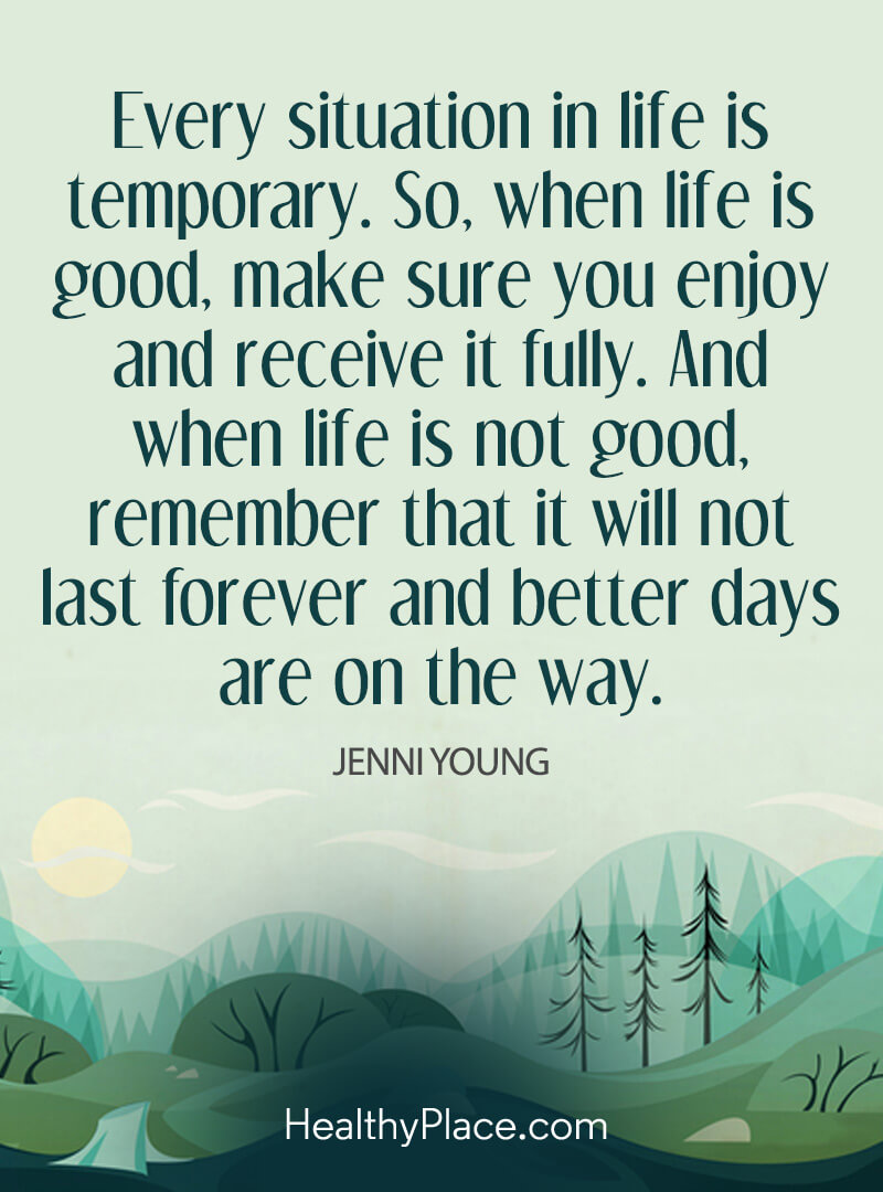 Quote about self-help - Every situation in life is temporary. So, when life is good, make sure you enjoy and receive it fully. And when life is not good remember that it will not last forever and better days are on the way.