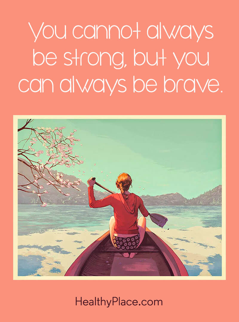 Self-help quote - You cannot always be strong, but you can always be brave.