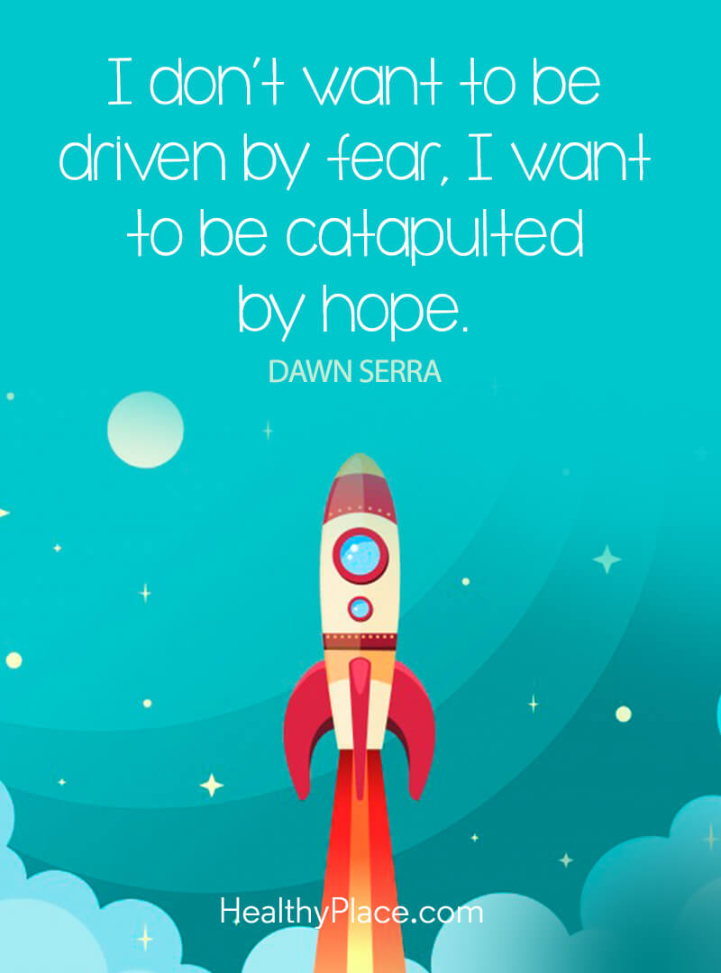 Quote about self-help - I don't want to be driven by fear, I want to be catapulted by hope.