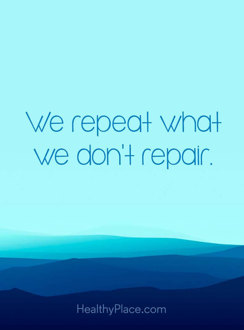 Self-help quote - We repeat what we don't repair.