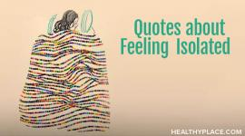 These isolation quotes express the loneliness those of us with a mental illness experience. Encased in touching images ready to read, think about and share. From HealthyPlace.