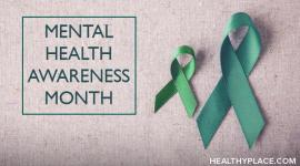 You would think Mental Health Awareness Month would be good for everybody. But for some with mental illness, it may not be. Find out why on HealthyPlace