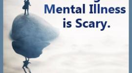 Having a Mental Illness is Scary