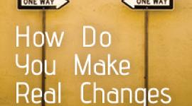 Making real change can be difficult and take time, but it can be life changing. If you want to change, learn how to make real change in your life.