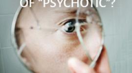 Psychotic is a commonly used word, but do you know the definition of psychotic and what it really means? Read this.