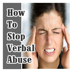 So, you want to know how to stop verbal abuse? I will give you an answer, but you're probably not going to like it. Read on for your answers.