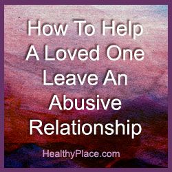 Friends and family want to know how to help someone leave an abusive relationship. The answer to how to leave an abusive relationship exists. Read this.