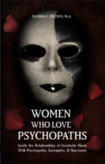 Brown, Women Who Love Psychopaths: Inside the Relationships of Inevitable Harm With Psychopaths, Sociopaths & Narcissists