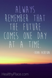 Having the mentality that the future comes one day at a time is very important for mental health and addiction recovery.