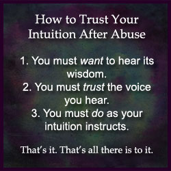 How can you trust your intuition while living in abuse? Didn't your intuition get you into this mess?